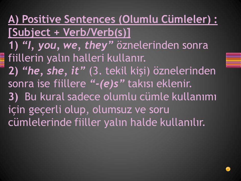 A) Positive Sentences (Olumlu Cümleler) : [Subject + Verb/Verb(s)]